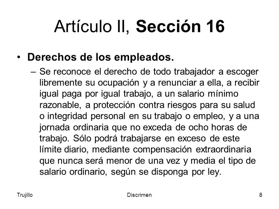 TrujilloDiscrimen8 Artículo II, Sección 16 Derechos de los empleados.