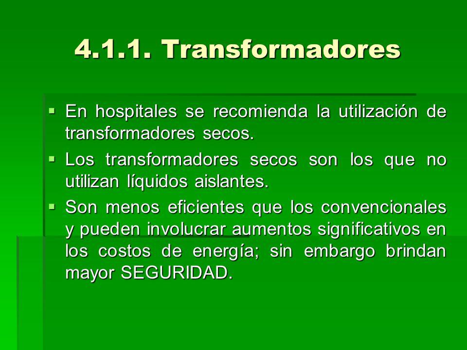 4.1.1. Transformadores  En hospitales se recomienda la utilización de transformadores secos.  Los transformadores secos son los que no utilizan líqu