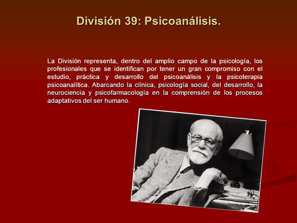 División 39: Psicoanálisis. Abarcando la clínica, psicología social, del desarrollo, la neurociencia y psicofarmacología en la comprensión de los proc