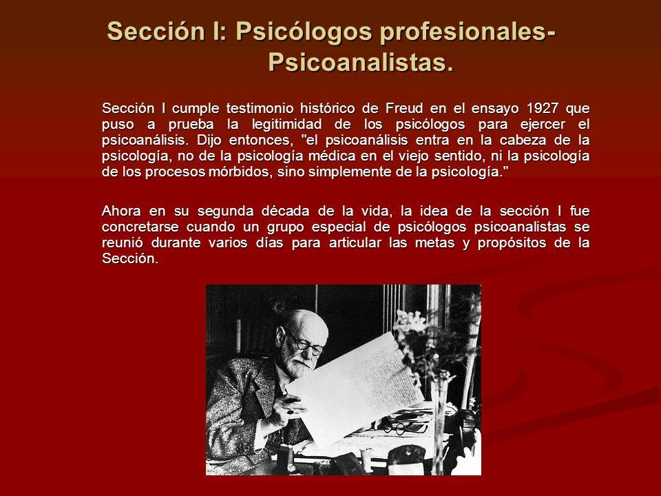 Sección I: Psicólogos profesionales- Psicoanalistas. Sección I cumple testimonio histórico de Freud en el ensayo 1927 que puso a prueba la legitimidad
