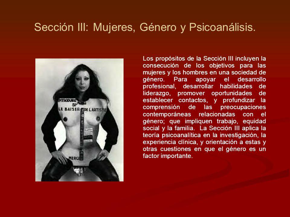 Sección III: Mujeres, Género y Psicoanálisis. Los propósitos de la Sección III incluyen la consecución de los objetivos para las mujeres y los hombres