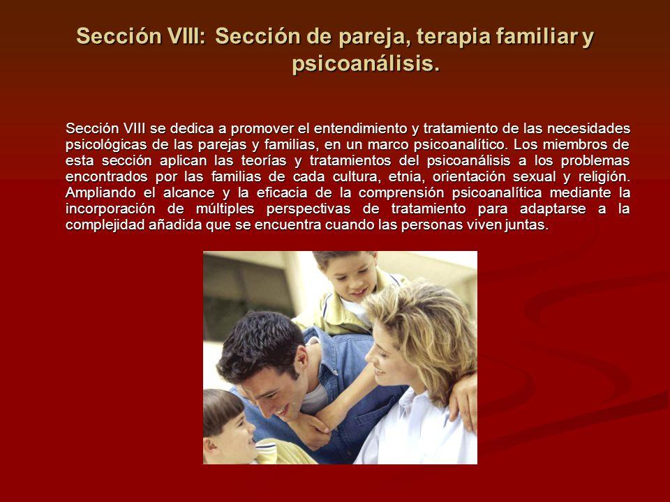 Sección VIII: Sección de pareja, terapia familiar y psicoanálisis. Sección VIII se dedica a promover el entendimiento y tratamiento de las necesidades