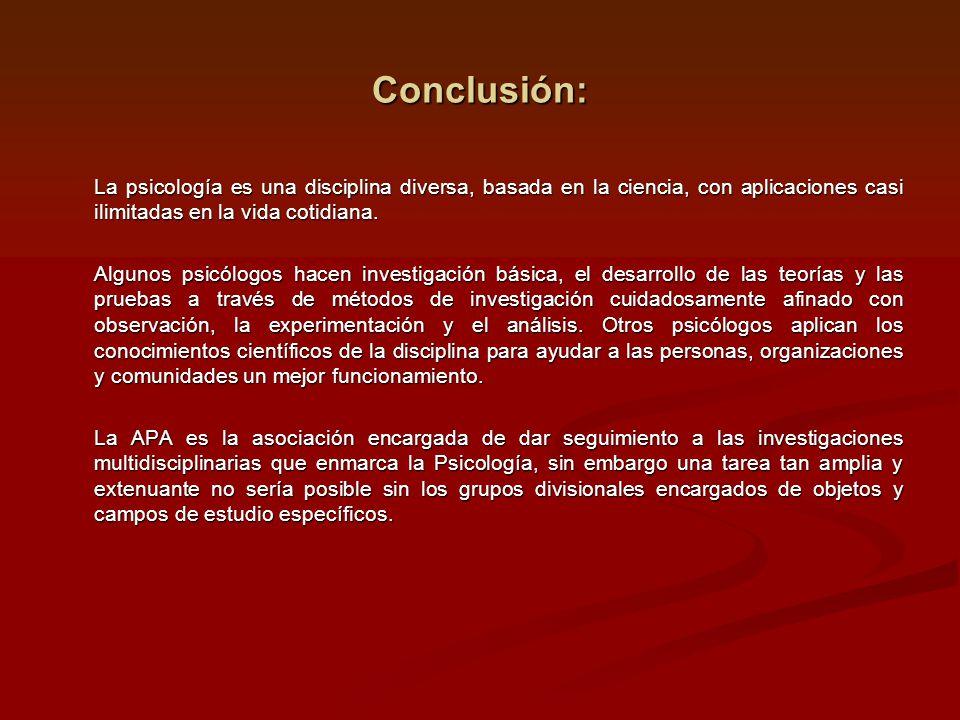 Conclusión: La psicología es una disciplina diversa, basada en la ciencia, con aplicaciones casi ilimitadas en la vida cotidiana. Algunos psicólogos h