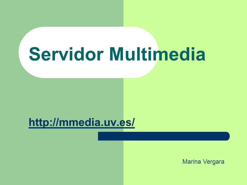Servidor Multimedia http://mmedia.uv.es/ Marina Vergara