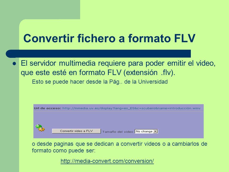 Convertir fichero a formato FLV El servidor multimedia requiere para poder emitir el video, que este esté en formato FLV (extensión.flv).