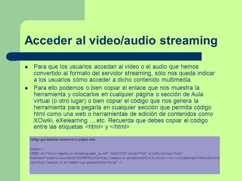 Acceder al video/audio streaming Para que los usuarios accedan al video o el audio que hemos convertido al formato del servidor streaming, sólo nos queda indicar a los usuarios cómo acceder a dicho contenido multimedia.