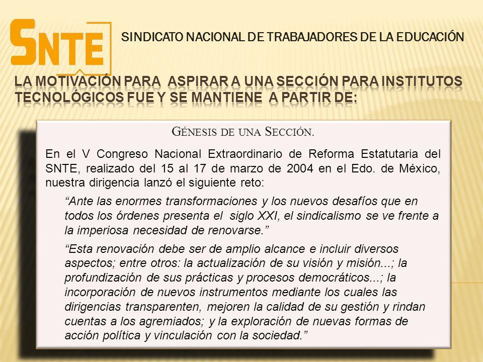 G ÉNESIS DE UNA S ECCIÓN. En el V Congreso Nacional Extraordinario de Reforma Estatutaria del SNTE, realizado del 15 al 17 de marzo de 2004 en el Edo.