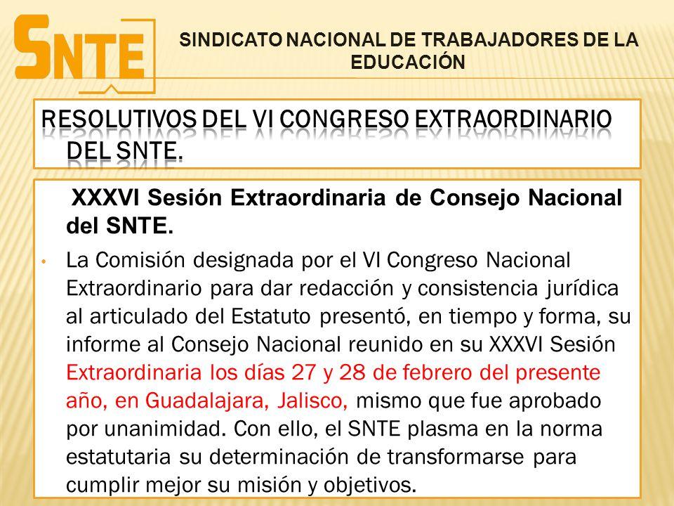 XXXVI Sesión Extraordinaria de Consejo Nacional del SNTE. La Comisión designada por el VI Congreso Nacional Extraordinario para dar redacción y consis