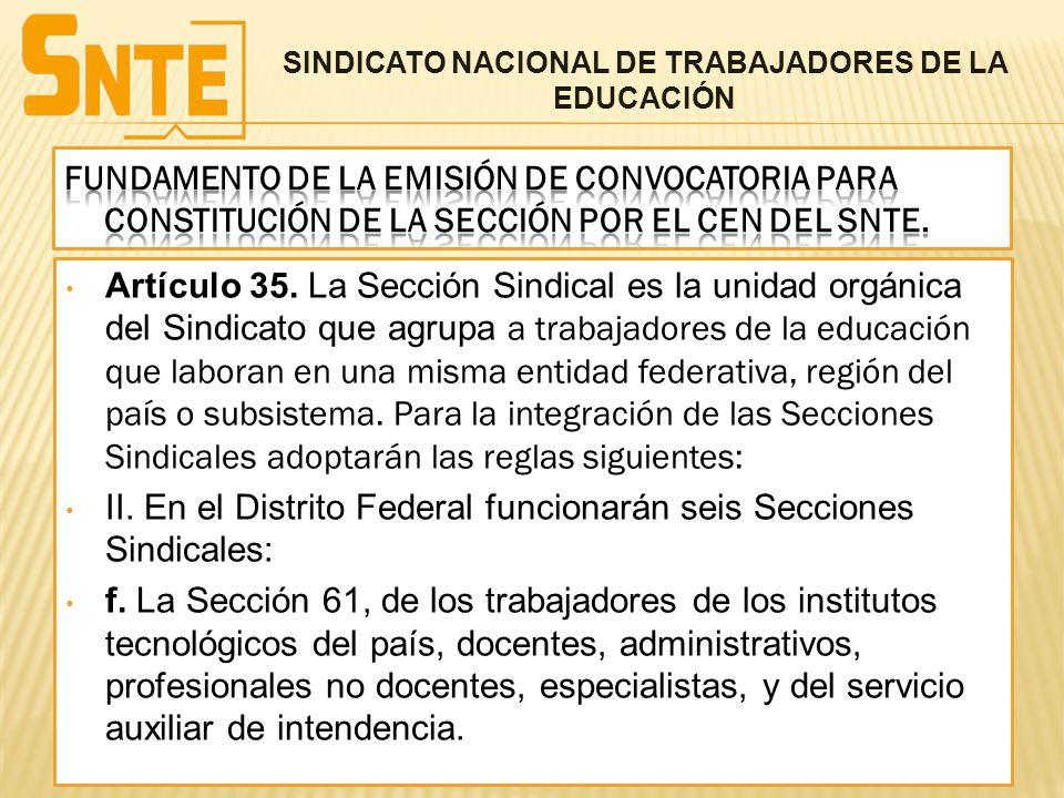 Artículo 35. La Sección Sindical es la unidad orgánica del Sindicato que agrupa a trabajadores de la educación que laboran en una misma entidad federa