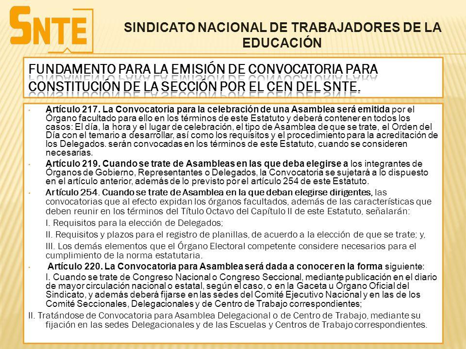 Artículo 217. La Convocatoria para la celebración de una Asamblea será emitida por el Órgano facultado para ello en los términos de este Estatuto y de