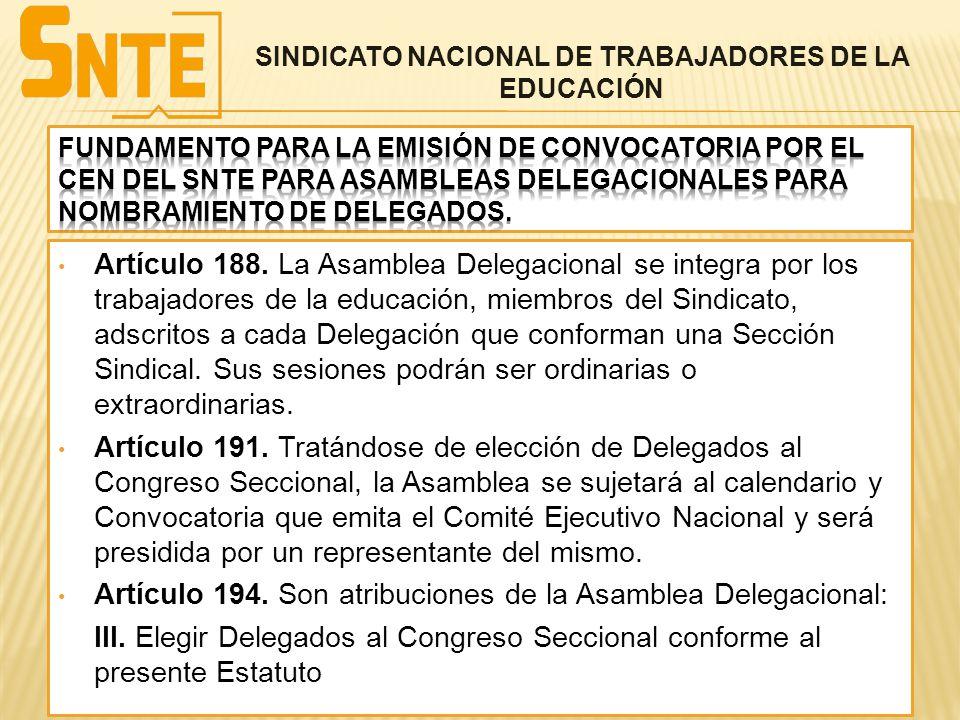 Artículo 188. La Asamblea Delegacional se integra por los trabajadores de la educación, miembros del Sindicato, adscritos a cada Delegación que confor