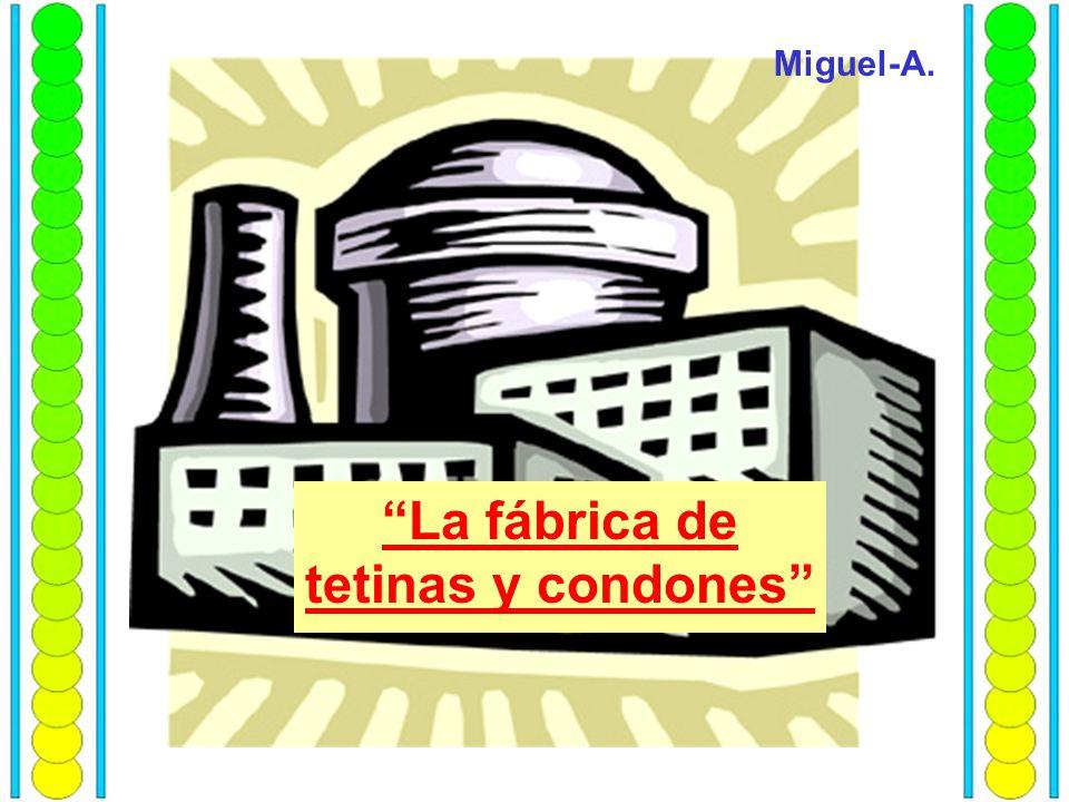 La fábrica de tetinas y condones Miguel-A.