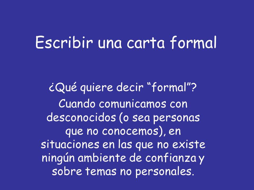 """Escribir una carta formal ¿Qué quiere decir """"formal""""? Cuando comunicamos con desconocidos (o sea personas que no conocemos), en situaciones en las que"""