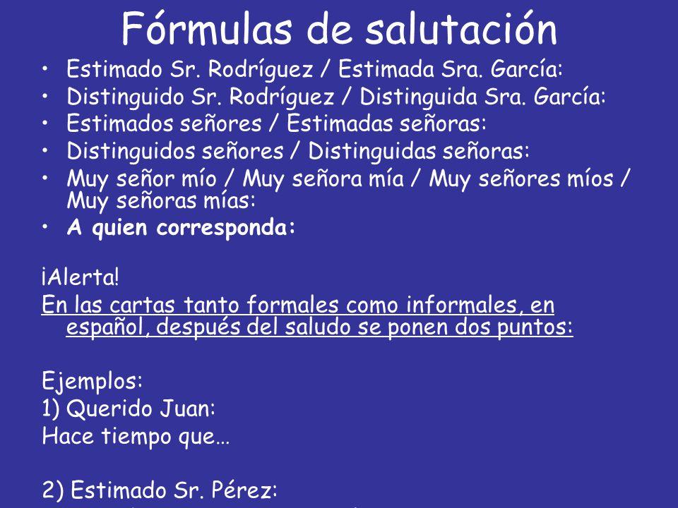 Fórmulas de salutación Estimado Sr. Rodríguez / Estimada Sra. García: Distinguido Sr. Rodríguez / Distinguida Sra. García: Estimados señores / Estimad