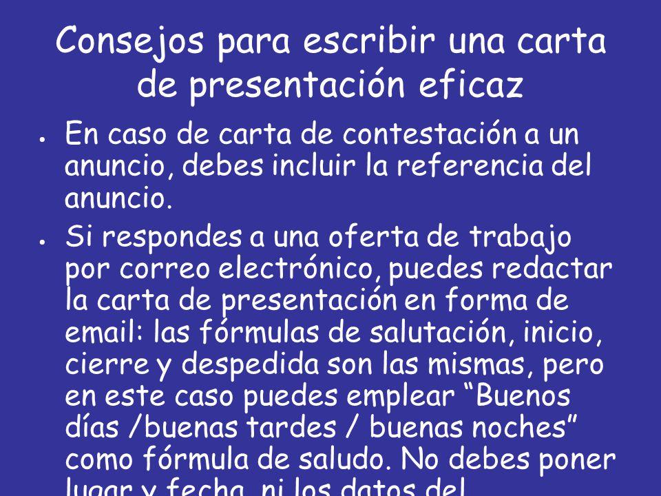 Consejos para escribir una carta de presentación eficaz  En caso de carta de contestación a un anuncio, debes incluir la referencia del anuncio.  Si
