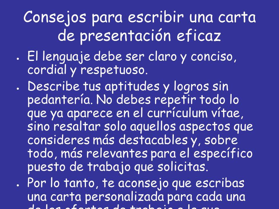Consejos para escribir una carta de presentación eficaz  El lenguaje debe ser claro y conciso, cordial y respetuoso.  Describe tus aptitudes y logro