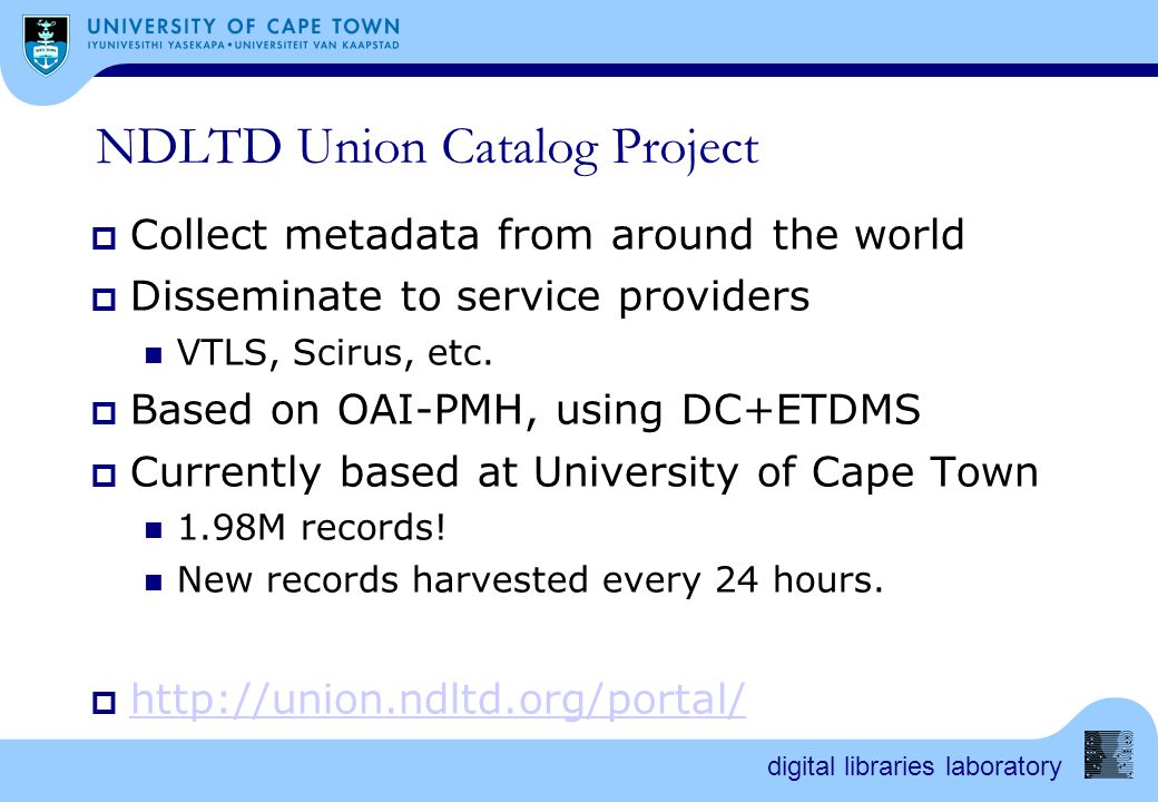 digital libraries laboratory NDLTD Union Catalog Project  Collect metadata from around the world  Disseminate to service providers VTLS, Scirus, etc.