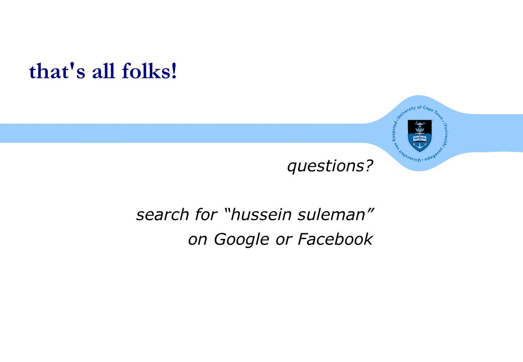 that s all folks! questions search for hussein suleman on Google or Facebook