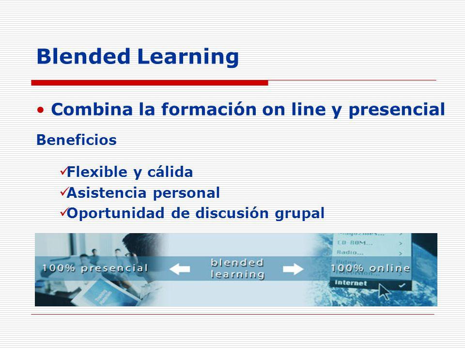 Blended Learning Combina la formación on line y presencial Beneficios Flexible y cálida Asistencia personal Oportunidad de discusión grupal