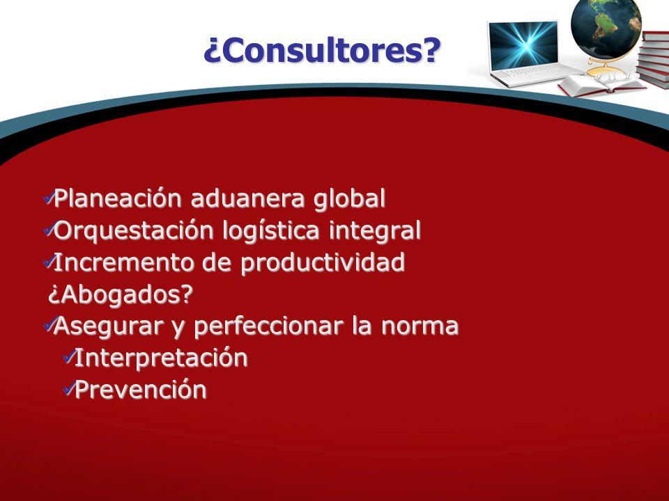 Planeación aduanera global Planeación aduanera global Orquestación logística integral Orquestación logística integral Incremento de productividad Incremento de productividad¿Abogados.