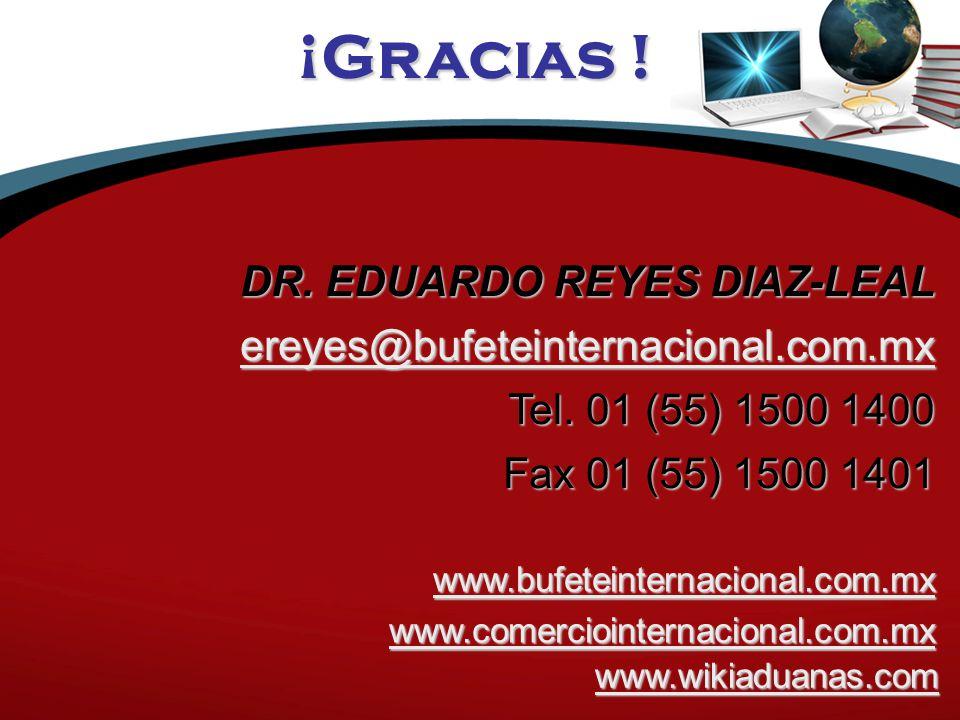 DR. EDUARDO REYES DIAZ-LEAL ereyes@bufeteinternacional.com.mx Tel.