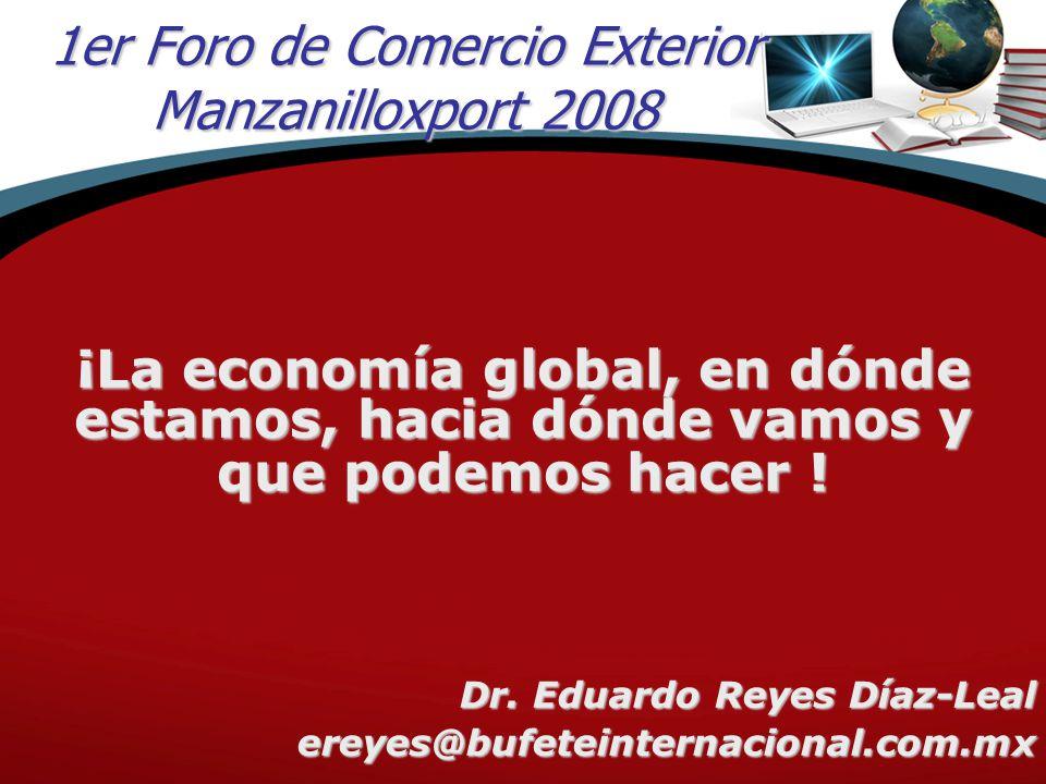 1er Foro de Comercio Exterior Manzanilloxport 2008 ¡La economía global, en dónde estamos, hacia dónde vamos y que podemos hacer .