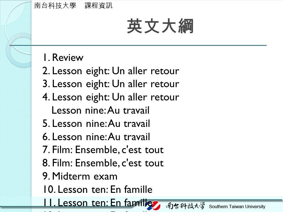 英文大綱 1. Review 2. Lesson eight: Un aller retour 3. Lesson eight: Un aller retour 4. Lesson eight: Un aller retour Lesson nine: Au travail 5. Lesson ni