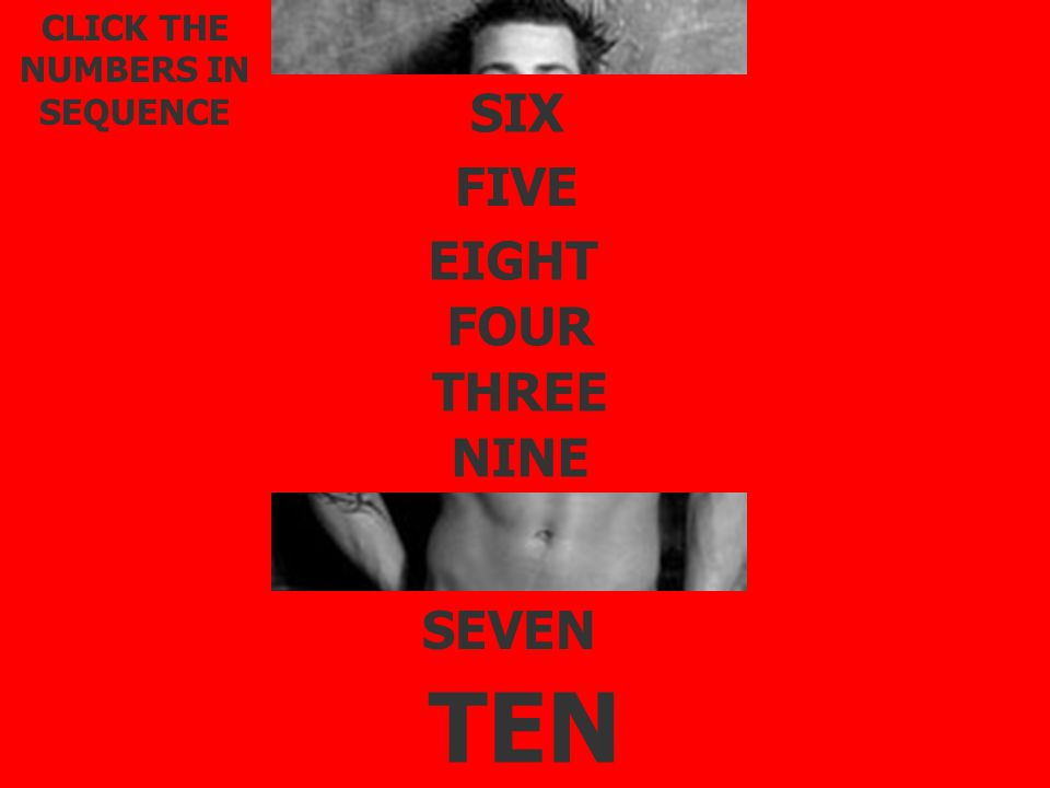 TWO THREE FOUR FIVE SIX SEVEN EIGHT NINE TEN CLICK THE NUMBERS IN SEQUENCE