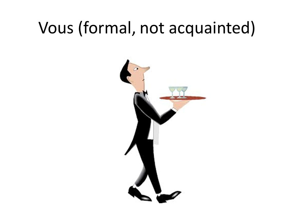 Vous (formal, not acquainted)