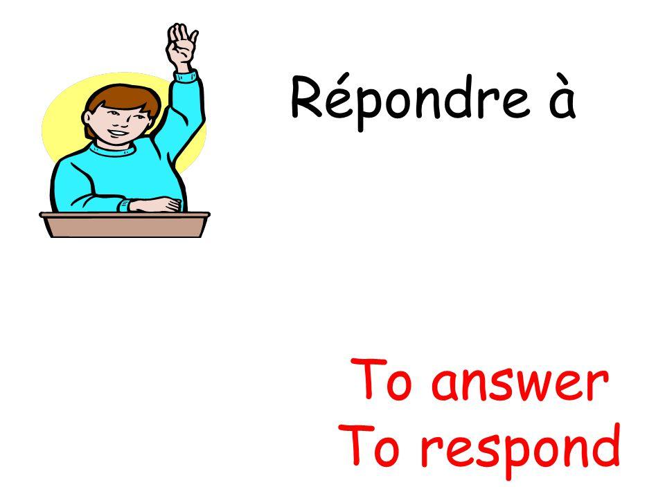 Répondre à To answer To respond