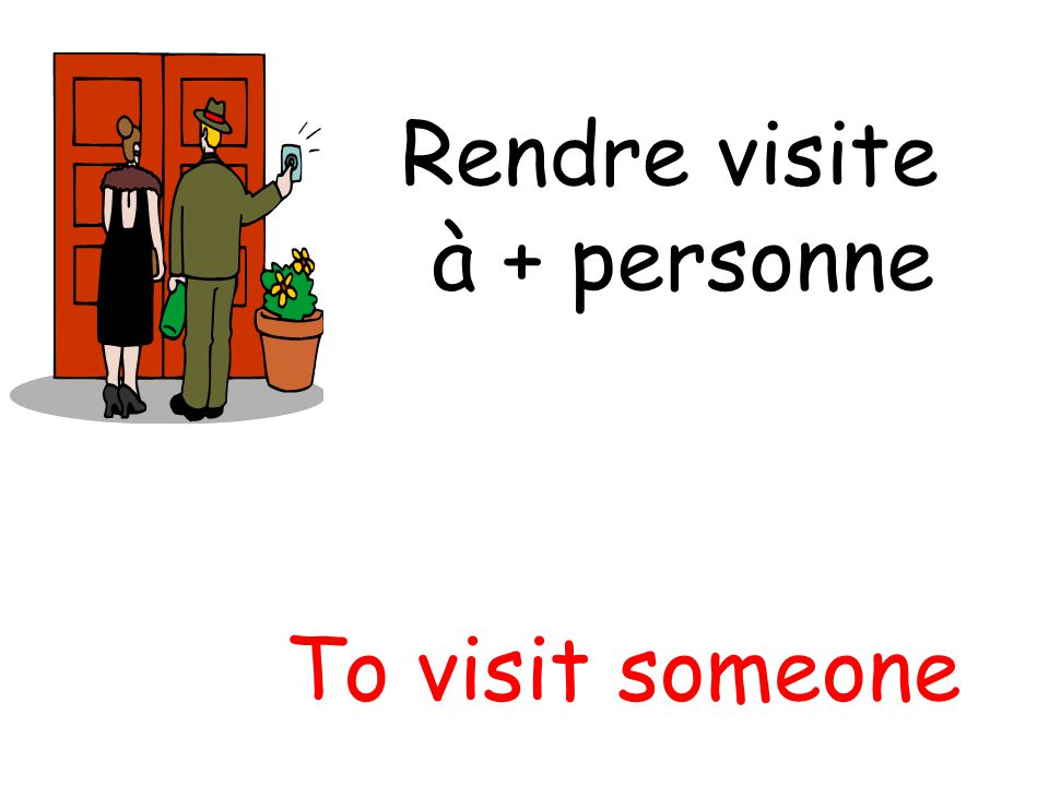 Rendre visite à + personne To visit someone
