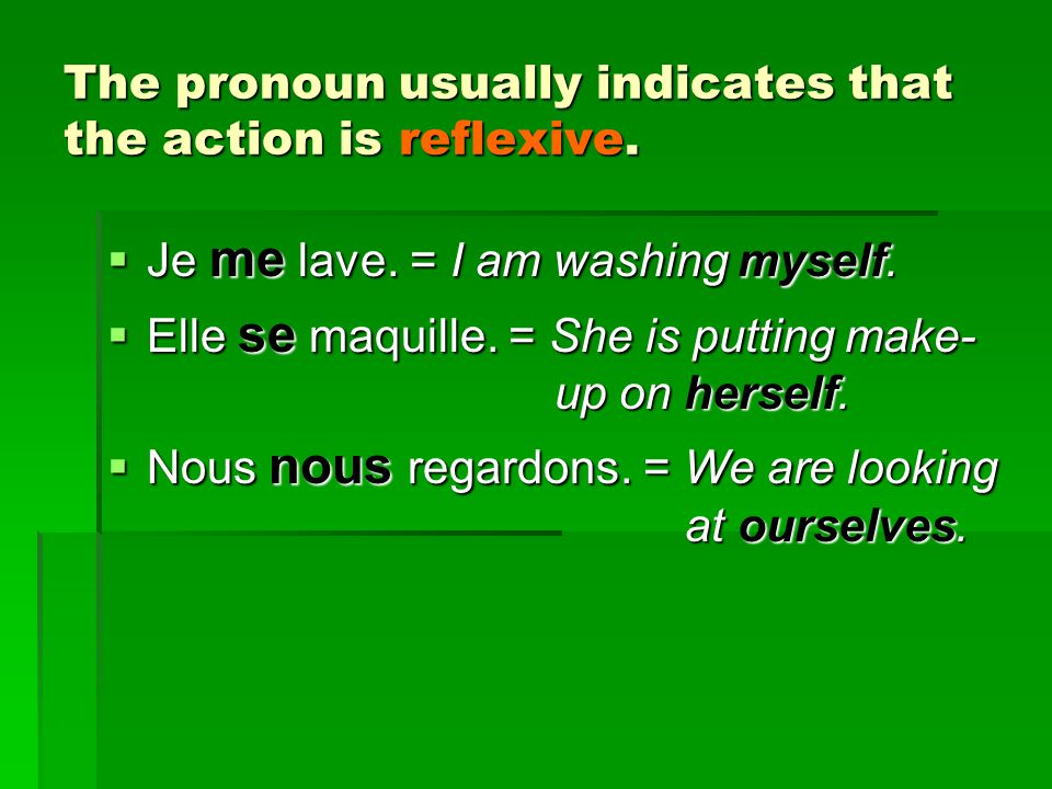 The pronoun usually indicates that the action is reflexive.