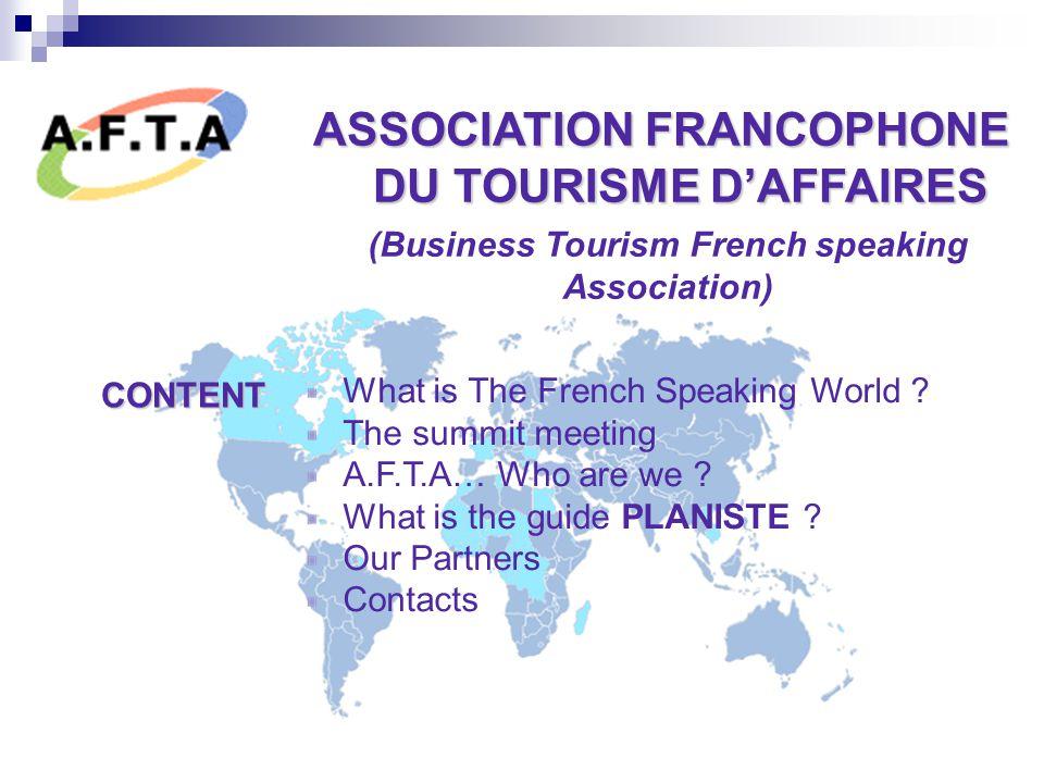 ASSOCIATION FRANCOPHONE DU TOURISME D'AFFAIRES DU TOURISME D'AFFAIRES (Business Tourism French speaking Association) What is The French Speaking World .