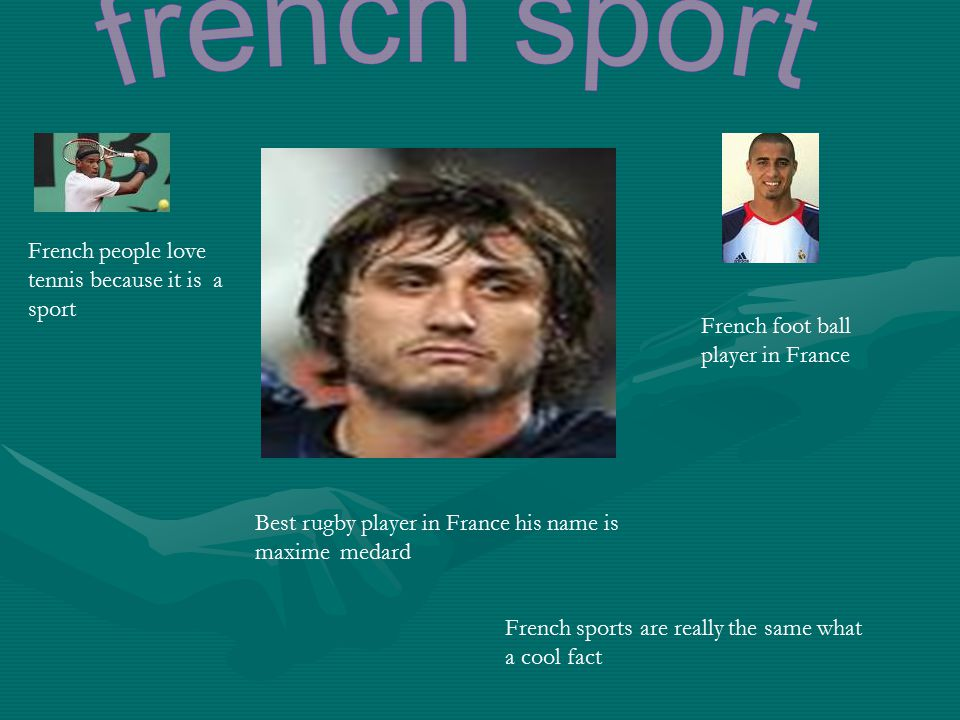 Best rugby player in France his name is maxime medard French people love tennis because it is a sport French foot ball player in France French sports