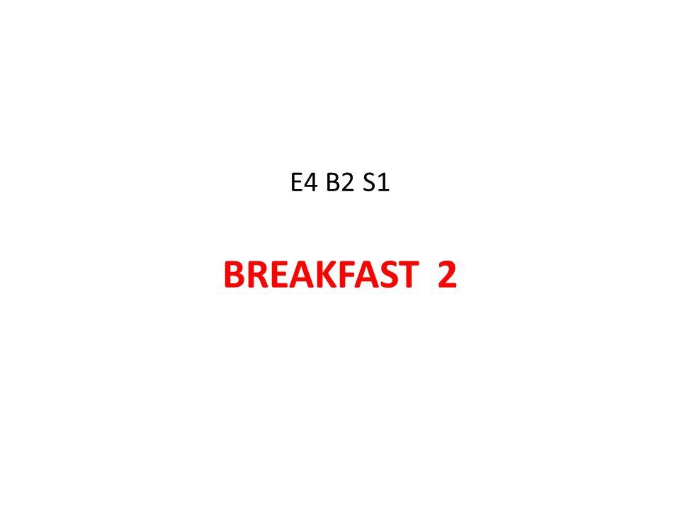 E4 B2 S1 BREAKFAST 2