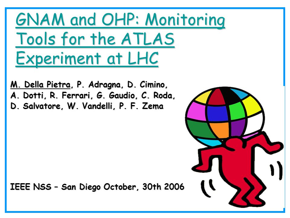 GNAM and OHP: Monitoring Tools for the ATLAS Experiment at LHC GNAM and OHP: Monitoring Tools for the ATLAS Experiment at LHC M.