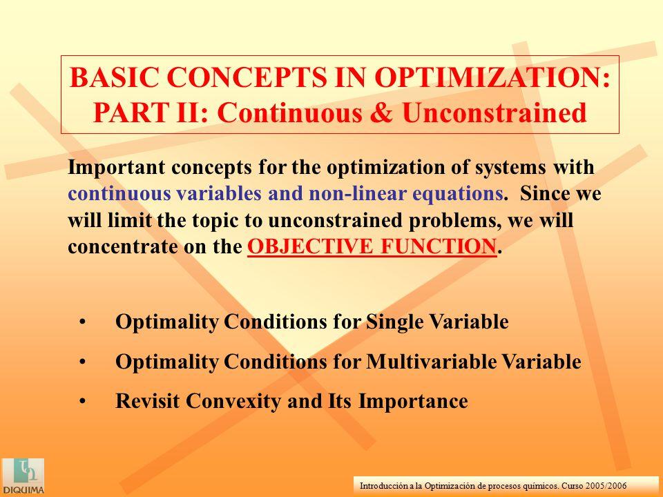 Introducción a la Optimización de procesos químicos. Curso 2005/2006 BASIC CONCEPTS IN OPTIMIZATION: PART II: Continuous & Unconstrained Important con