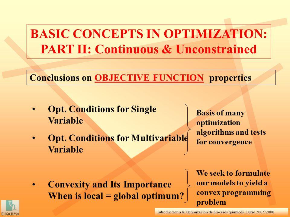 Introducción a la Optimización de procesos químicos. Curso 2005/2006 BASIC CONCEPTS IN OPTIMIZATION: PART II: Continuous & Unconstrained Conclusions o