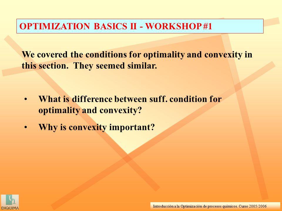 Introducción a la Optimización de procesos químicos. Curso 2005/2006 OPTIMIZATION BASICS II - WORKSHOP #1 What is difference between suff. condition f