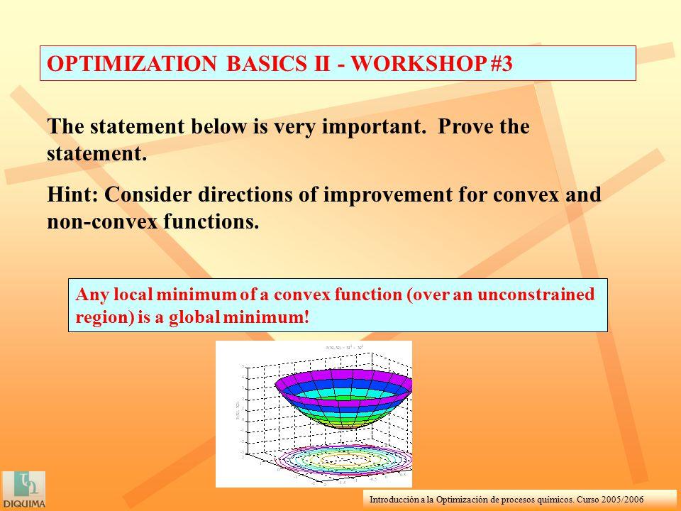 Introducción a la Optimización de procesos químicos. Curso 2005/2006 OPTIMIZATION BASICS II - WORKSHOP #3 Any local minimum of a convex function (over