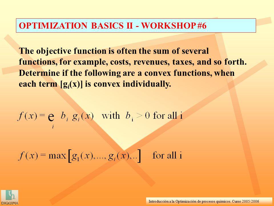 Introducción a la Optimización de procesos químicos. Curso 2005/2006 OPTIMIZATION BASICS II - WORKSHOP #6 The objective function is often the sum of s