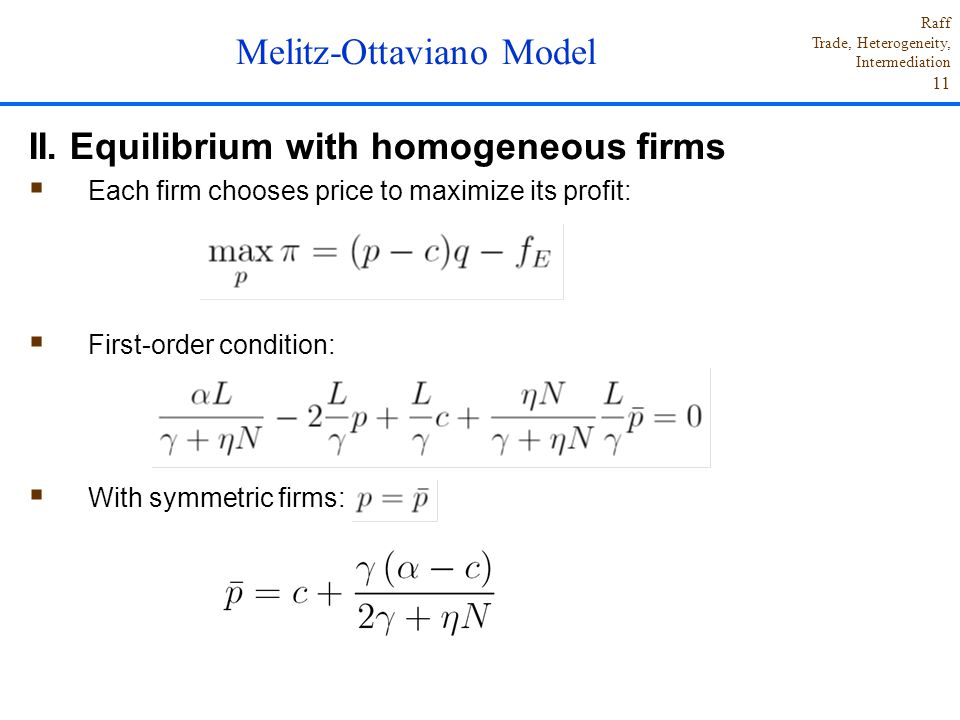 Raff Trade, Heterogeneity, Intermediation 11 II. Equilibrium with homogeneous firms  Each firm chooses price to maximize its profit:  First-order co