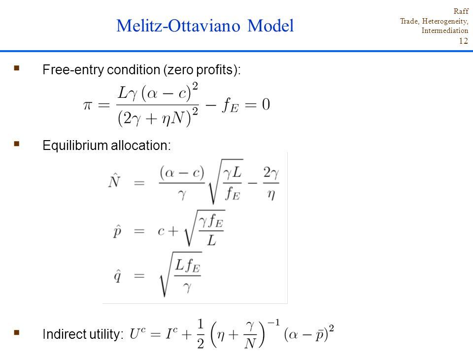 Raff Trade, Heterogeneity, Intermediation 12  Free-entry condition (zero profits):  Equilibrium allocation:  Indirect utility: Melitz-Ottaviano Mod