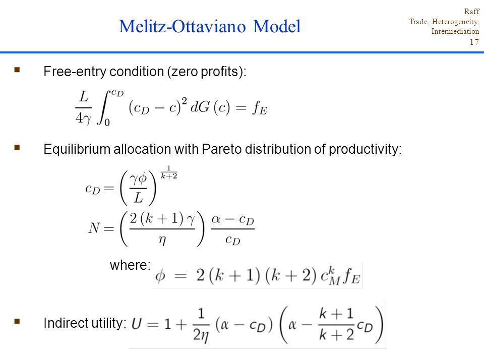 Raff Trade, Heterogeneity, Intermediation 17  Free-entry condition (zero profits):  Equilibrium allocation with Pareto distribution of productivity:
