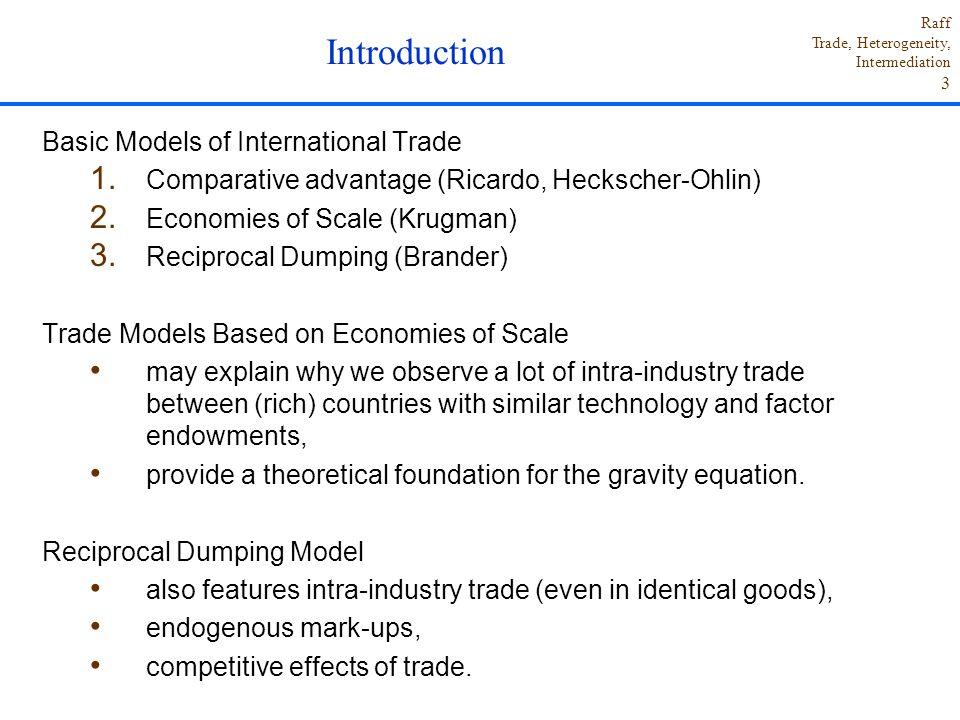 Raff Trade, Heterogeneity, Intermediation 3 Basic Models of International Trade 1. Comparative advantage (Ricardo, Heckscher-Ohlin) 2. Economies of Sc