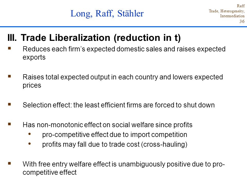 Raff Trade, Heterogeneity, Intermediation 36 III. Trade Liberalization (reduction in t)  Reduces each firm's expected domestic sales and raises expec