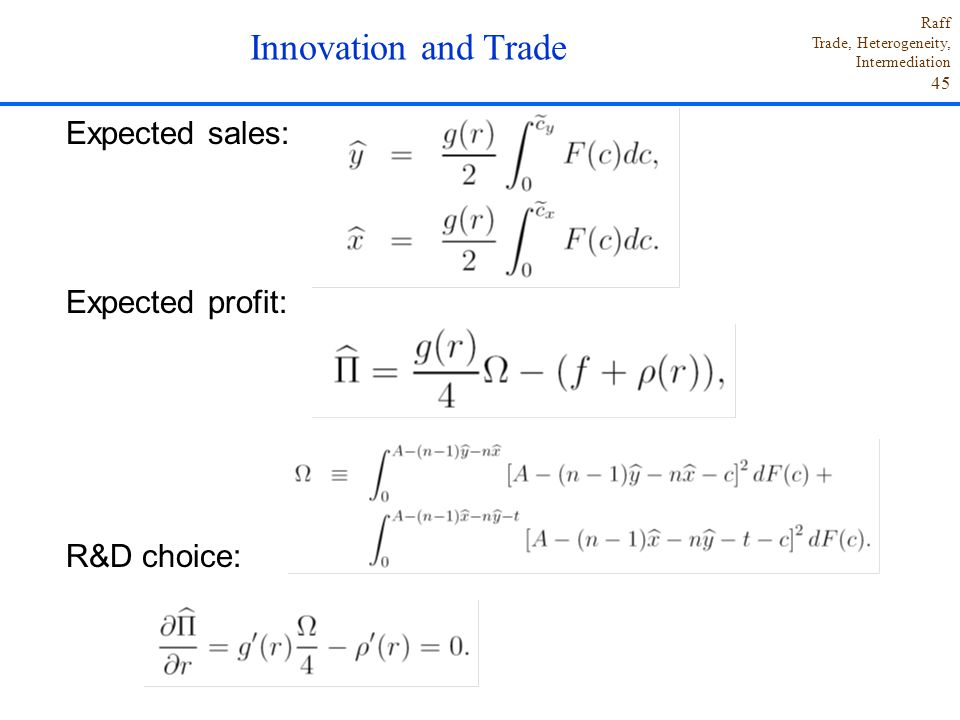 Raff Trade, Heterogeneity, Intermediation 45 Expected sales: Expected profit: R&D choice:.