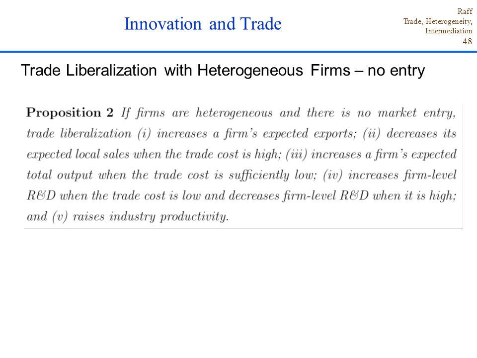 Raff Trade, Heterogeneity, Intermediation 48 Innovation and Trade Trade Liberalization with Heterogeneous Firms – no entry