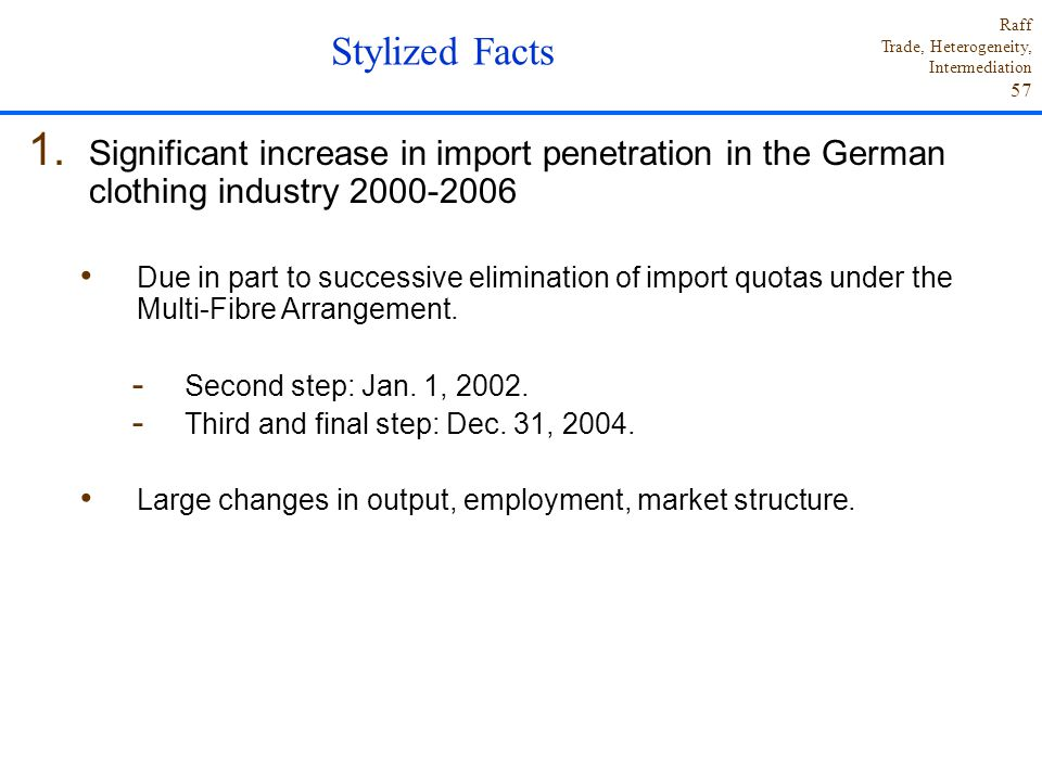 Raff Trade, Heterogeneity, Intermediation 57 1. Significant increase in import penetration in the German clothing industry 2000-2006 Due in part to su