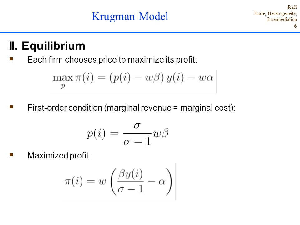 Raff Trade, Heterogeneity, Intermediation 6 II. Equilibrium  Each firm chooses price to maximize its profit:  First-order condition (marginal revenu
